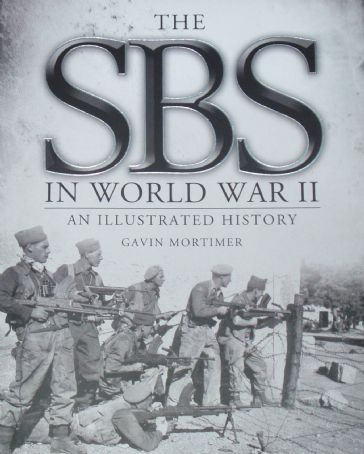 The SBS in World War II, An Illustrated History, by Gavin Mortimer